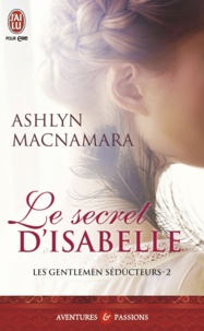 Ashlyn Macnamara - Les gentlemen séducteurs Tome 2 : Le secret d'Isabelle.