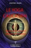Ashtar Khan - Le yoga caucasien - Mode de réalisation, adeptat et initiation.