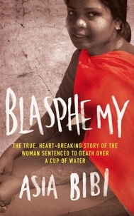 Asia Bibi - Blasphemy - The true, heartbreaking story of the woman sentenced to death over a cup of water.