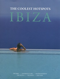 Asiye Holk-Benghalem et Conrad White - The Coolest Hotspots Ibiza - The Bars/The Beach Clubs/ The Restaurants/The Hotels/The Spots/The Cool.