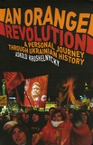 Askold Krushnelnycky - An Orange Revolution - A Personal Journey Through Ukrainian History.