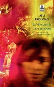 Asli Erdogan - La ville dont la cape est rouge.