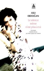 Téléchargement gratuit du format ebook Le silence même n'est plus à toi (Litterature Francaise)  par Asli Erdogan 9782330128128
