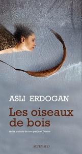 Asli Erdogan - Les oiseaux de bois.