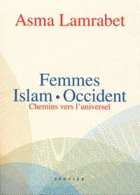 Asma Lamrabet - Femmes, Islam, Occident - Chemins vers l'universel.
