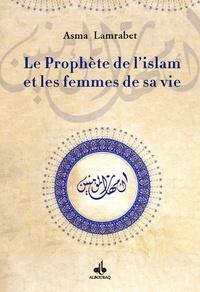 Asma Lamrabet - Le prophète de l'Islam et les femmes de sa vie.