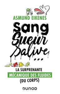 Asmund Eikenes - Sang, sueur, salive ... - La surprenante mécanique des fluides (du corps).