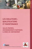 ASPEC - Les isolateurs : qualifications et maintenance - Salles propres, environnements maîtrisés & zones de confinement.