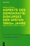 Aspekte des Demokratiediskurses der späten 1960er Jahre - Konstellationen - Kontexte - Konzepte.