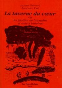 Assadulah Raid et Jacques Brissaud - La taverne du coeur ou Les facéties de Nasrudin et autres histoires.