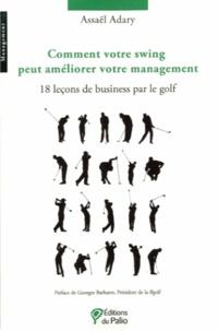 Assaël Adary - Comment votre swing peut améliorer votre management - 18 leçons de business par le golf.