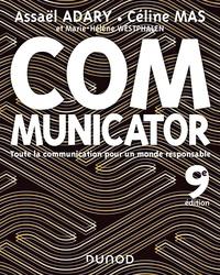 Assaël Adary et Céline Mas - Communicator - 9e éd. - Toute la communication pour un monde plus responsable.