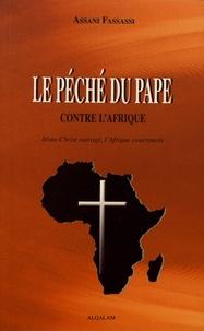Assani Fassassi - Le péché du pape contre l'Afrique - Jésus-Christ outragé, l'Afrique courroucée.