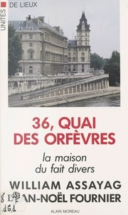 Assayag et Albert Fournier - 36, Quai des Orfèvres - La maison du fait divers.