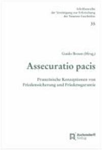 Assecuratio Pacis - Französische Konzeptionen von Friedenssicherung und Friedensgarantie 1648 - 1815.