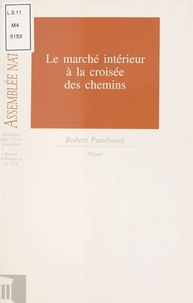Assemblée nationale et Robert Pandraud - Le Marché intérieur à la croisée des chemins.