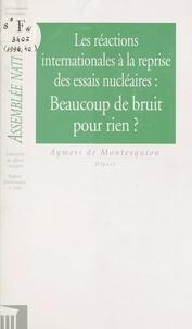 Assemblée nationale et Aymeri de Montesquiou - Les Réactions internationales à la reprise des essais nucléaires : beaucoup de bruit pour rien ? - Rapport d'information.