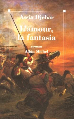 Assia Djebar - L'amour, la fantasia.