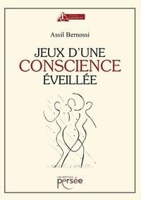 Téléchargez des livres gratuits en ligne pdf Jeux d'une conscience éveillée  9782823129182 (French Edition) par Assil Bernossi