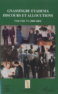 Assiongbor Folivi - Gnassingbe Eyadema Discours et allocutions - Volume 6 (2000-2004).