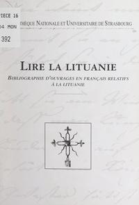 Association Alsace-Lituanie et Françoise Barre - Lire la Lituanie - Bibliographie d'ouvrages en français relatifs à la Lituanie.