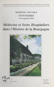 Association bourguignonne des et  Collectif - Médecines et soins hospitaliers dans l'histoire de la Bourgogne - Troisième Colloque, Tonnerre, 11-12 septembre 1993.