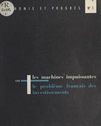 Association de la libre entrep - Les machines impuissantes - Ou Le problème français des investissements.