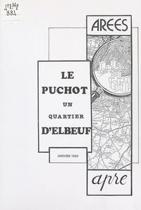 Association de prévention de l et  Association rouennaise d'étude - Le Puchot - Un quartier d'Elbeuf.