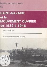 Association de Recherches et d et Jean Aubin - Saint-Nazaire et le mouvement ouvrier de 1939 à 1945 - Études et documents.