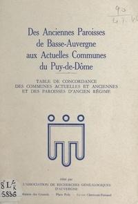 Association de recherches géné et Raymond Bogros - Des anciennes paroisses de Basse-Auvergne aux actuelles communes du Puy-de-Dôme - Table de concordance des communes actuelles et anciennes et des paroisses d'Ancien Régime.