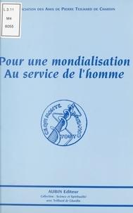 Association des amis de Pierre - Pour une mondialisation au service de l'homme - Actes de la session annuelle du 11 au 14 novembre 1999 organisée à Saint-Étienne au palais des Congrès.