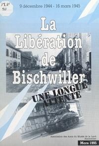Association des amis du musée et  Collectif - La Libération de Bischwiller - Une longue attente, 9 décembre 1944-16 mars 1945.