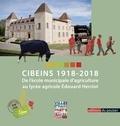Association des anciens élèves - Cibeins 1918-2018 - De l'école municipale d'agriculture au lycée agricole Edouard Herriot.