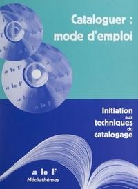 Association des bibliothécaire et Christiane Delacour - Cataloguer : mode d'emploi - Initiation aux techniques du catalogage.