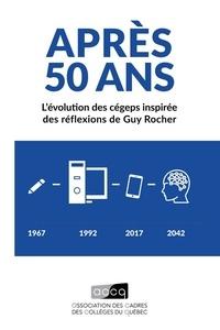 Association des cadres des col - Après 50 ans : L'évolution des cégeps inspirée des réflexions de Guy Rocher.