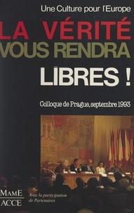 Association des colloques cult et Henri Brincard - La vérité vous rendra libres - Colloque de Prague, 6-11 septembre 1993.