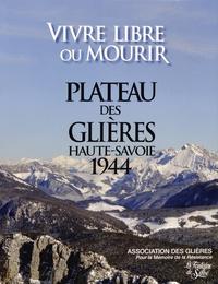 Association des Glières - Vivre libre ou mourir - Plateau des Glières Haute-Savoie 1944.