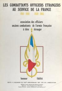 Association des officiers anci et Hagop Arakelian - Les combattants officiers étrangers au service de la France - 1914-1918, 1939-1945. Édité à l'occasion du 30e anniversaire de l'association.
