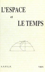 Association des sociétés de ph - L'espace et le temps - Actes du XXIIe congrès de l'Association des Sociétés de philosophie de langue française, Dijon, 29-31 août 1988.