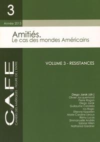 Diego Jarak - CAFE N° 3/2013 : Amitiés, le cas des mondes américains - Volume 3, Résistances.