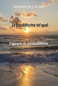 Association du Vrai Cœur - LE BOUDDHISME TEL QUEL.