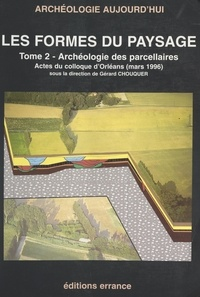 Association en région Centre p et  Association pour l'étude du mo - Les formes des paysages (2). Archéologie des parcellaires - Actes du Colloque d'Orléans (mars 1996).