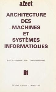 Association française pour la et V. Cordonnier - Architecture des machines et systèmes informatiques - Actes du Congrès de l'AFCET, 17-19 novembre 1982.