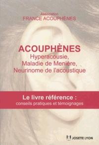 Association France Acouphènes - Acouphènes, hyperacousie, maladie de Ménière, neurimone de l'acoustique - Le livre référence avec conseils pratiques et solutions.