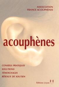 Association France Acouphènes et Ange Bidan - Acouphènes - Guide à l'usage des personnes atteintes de sifflements ou bourdonnements d'oreilles et de leurs proches.
