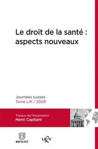 Association Henri Capitant - Le droit de la santé : aspects nouveaux - Journées suisses 2009.