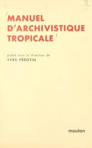 Association Historique Interna et  CNRS - Manuel d'archivistique tropicale.
