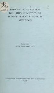 Association internationale des et E.N. Dafalla - Rapport de la Réunion des chefs d'institutions d'enseignement supérieur africaines - Khartoum 16-19 septembre 1963.