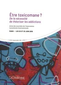 Association Lacanienne - Etre toxicomane ? - De la nécessité de théoriser les addictions : actes des journées de l'Association lacanienne internationale, Paris, les 22 et 23 juin 2019.