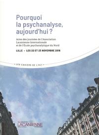 Association Lacanienne - Pourquoi la psychanalyse, aujourd'hui ? - Actes des journées de l'Association lacanienne internationale et de l'Ecole psychanalytique du Nord, Lille, les 22 et 23 novembre 2016.